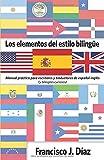 Los elementos del estilo bilingüe: Manual práctico para escritores y traductores de español-inglés (y bilingües curiosos)
