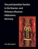 The preColumbian Textiles in the Roemer- and Pelizaeus-Museum Hildesheim, Germany