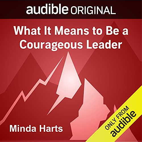 What It Means to Be a Courageous Leader Audiobook By Minda Harts cover art