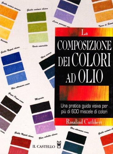 La composizione dei colori ad olio. Ediz. illustrata