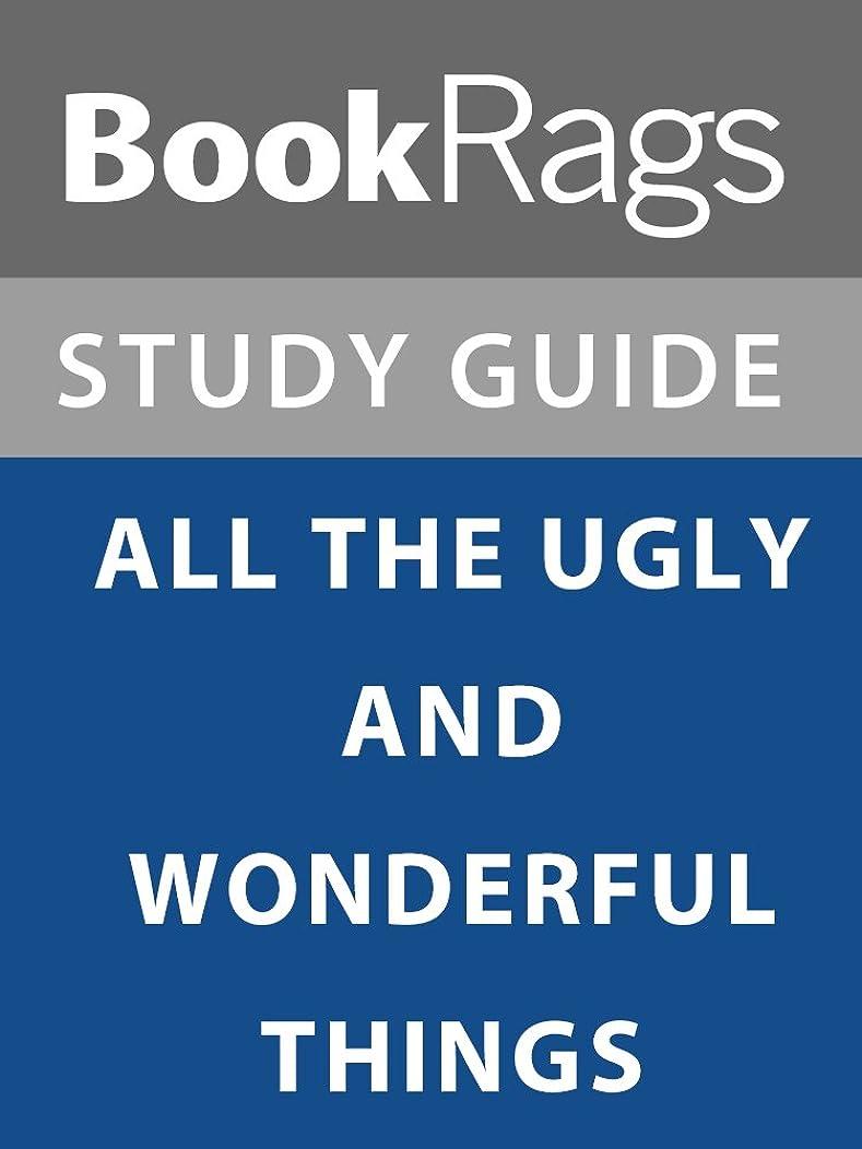 トーナメントせせらぎ電気のSummary & Study Guide: All the Ugly and Wonderful Things (English Edition)
