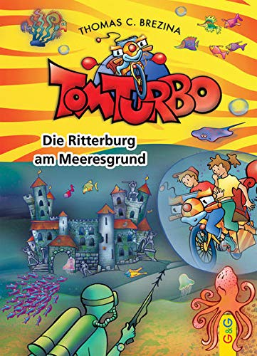Tom Turbo: Die Ritterburg am Meeresgrund (Tom Turbo: Turbotolle Leseabenteuer)