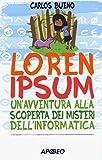 Loren ipsum. Un'avventura alla scoperta dei misteri dell'informatica...