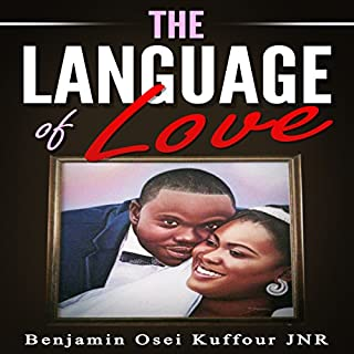 The Language of Love                   By:                                                                                                                                 Benjamin Osei Kuffour Jnr.                               Narrated by:                                                                                                                                 Lynn Benson                      Length: 33 mins     25 ratings     Overall 5.0