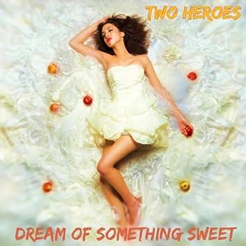 Dream of Something Sweet