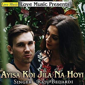 Ayisa Koi Jila Na Hoyi