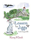 A Lesson For Jiggs: For the Young and Old