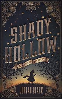 Shady Hollow: A Murder Mystery by [Juneau Black]