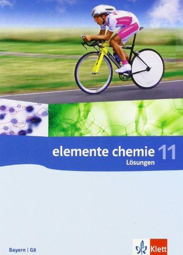 Elemente Chemie 11. Ausgabe Bayern: Lösungen Klasse 11 (Elemente Chemie. Ausgabe ab 2006)