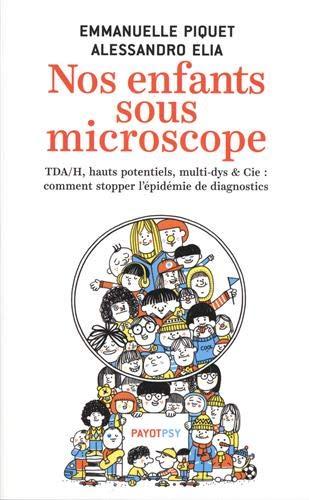 Nos enfants sous microscope: Tdha, haut potentiel, multi-dys...