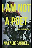 I AM NOT A POET: and other myths