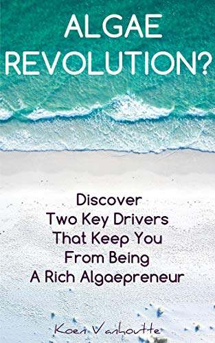 Algae Revolution (Practical Micro-Algae Technologies Book 1) (English Edition)