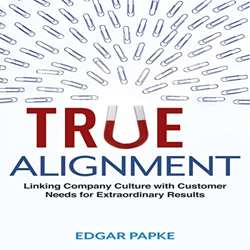 True Alignment     Linking Company Culture with Customer Needs for Extraordinary Results               By:                                                                                                                                 Edgar Papke                               Narrated by:                                                                                                                                 Don Hagen                      Length: 8 hrs and 16 mins     7 ratings     Overall 4.1
