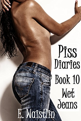 Piss Diaries #10: Wet Jeans (English Edition)