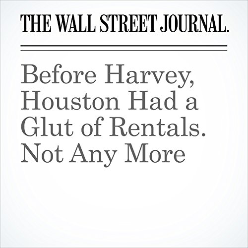 Before Harvey, Houston Had a Glut of Rentals. Not Any More copertina