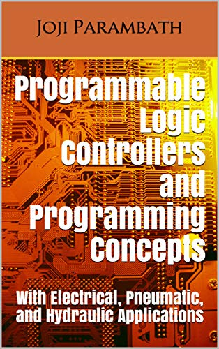 Programmable Logic Controllers and Programming Concepts: With Electrical, Pneumatic, and Hydraulic Applications (Fluid Power Educational Series) (English Edition)