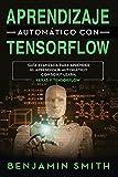 Aprendizaje automático de TensorFlow: Guía avanzada para aprender el aprendizaje automático con Scikit-Learn, Keras y TensorFlow
