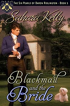 Blackmail and the Bride (The Six Pearls of Baron Ridlington Book 5) by [Sahara Kelly]