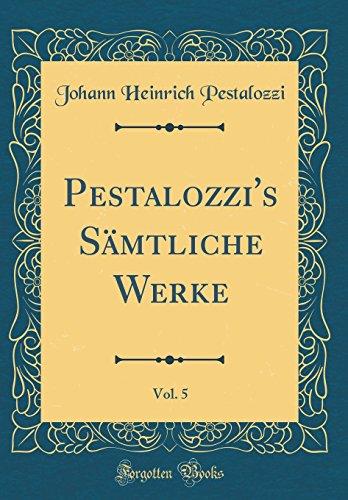 Pestalozzi's Sämtliche Werke, Vol. 5 (Classic Reprint)