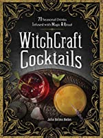WitchCraft Cocktails: 70 Seasonal Drinks Infused with Magic & Ritual