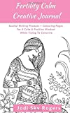 Fertility Calm Creative Journal: Soulful Writing Prompts, Colouring Pages & Fertility Affirmations for Calm Positive Mind While Trying to Conceive