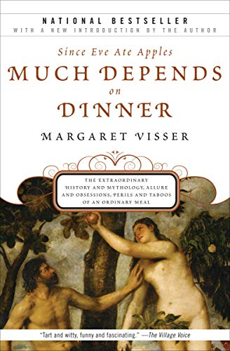 Since Eve Ate Apples Much Depends on Dinner: The Extraordinary History and Mythology, Allure and Obsessions, Perils and Taboos of an Ordinary Mea (English Edition)