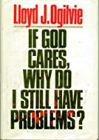 If God Cares, Why Do I Still Have Problems? 0849904544 Book Cover