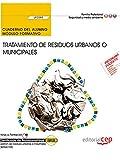 Cuaderno del alumno. Tratamiento de residuos urbanos o municipales (UF0285). Certificados de profesionalidad. Gestión de residuos urbanos e industriales (SEAG0108)