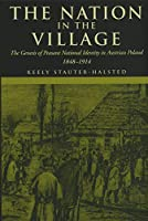The Nation In The Village: The Genesis Of Peasant National Identity In Austrian Poland, 1848–1914