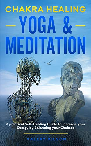 Chakra Healing Yoga & Meditation: A practical Self-Healing Guide to increase your Energy by Balancing your Chakras (Best Chakra Healing Books & Audiobooks)