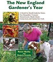 The New England Gardener's Year: A Month-by-Month Guide for Maine, New Hampshire, Vermont. Massachusetts, Rhode Island, Co...