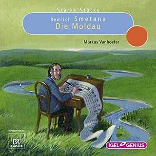 Bedrich Smetana: Die Moldau     Starke Stücke              Autor:                                                                                                                                 Markus Vanhoefer                               Sprecher:                                                                                                                                 Hans Jürgen Stockerl,                                                                                        Stefan Wilkening                      Spieldauer: 1 Std. und 49 Min.     7 Bewertungen     Gesamt 3,6