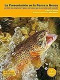 Presentación en la pesca mosca: La visión más amplia de la pesca con mosca que un pescador puede concebir