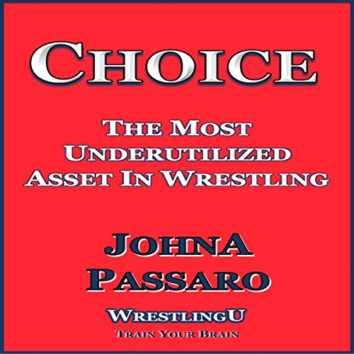 Choice: The Most Underutilized Asset in Wrestling     WrestlingU - Train Your Brain              By:                                                                                                                                 JohnA Passaro                               Narrated by:                                                                                                                                 Nicholas Wyatt                      Length: 33 mins     5 ratings     Overall 4.6