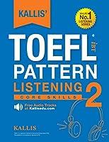 KALLIS' TOEFL iBT Pattern Listening 2: Core Skills (College Test Prep 2016 + Study Guide Book + Practice Test + Skill Building - TOEFL iBT 2016)