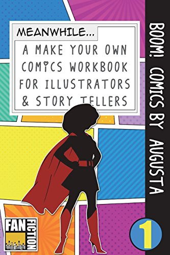 Boom! Comics by Augusta: A What Happens Next Comic Book For Budding Illustrators And Story Tellers: Volume 1 (Make Your Own Comics Workbook)