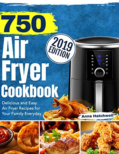 750 Air Fryer Cookbook 2019: Delicious and Easy Air Fryer Recipes for Your Family Everyday (English Edition)