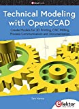 Technical Modeling with OpenSCAD: Create Models for 3D Printing, CNC Milling, Process Communication and Documentation