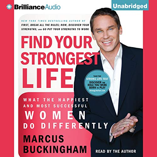 Find Your Strongest Life     What the Happiest and Most Successful Women Do Differently              By:                                                                                                                                 Marcus Buckingham                               Narrated by:                                                                                                                                 Marcus Buckingham                      Length: 7 hrs and 18 mins     61 ratings     Overall 4.4