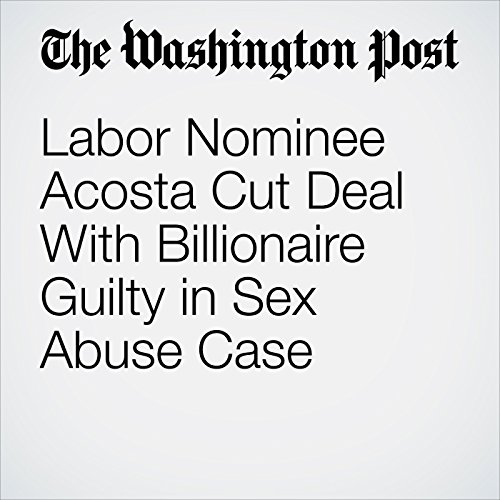 Labor Nominee Acosta Cut Deal With Billionaire Guilty in Sex Abuse Case copertina