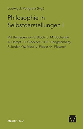 Philosophie in Selbstdarstellungen: Mit Beiträgen von: E. Bloch, J. M. Bochenski, A. Dempf, H. Glockner, H.-E. Hengstenberg, P. Jordan, W. Marx, J. Pieper, H. Plessner