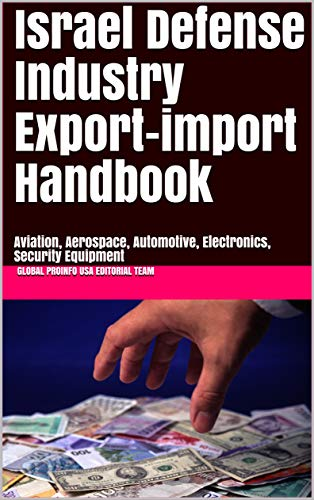 Israel Defense Industry Export-import Handbook: Aviation, Aerospace, Automotive, Electronics, Security Equipment (World Excport-Import Opportunities Library Book 200) (English Edition)