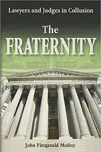 Compare Textbook Prices for The Fraternity: Lawyers and Judges in Collusion First Edition Edition ISBN 9781557788412 by Molloy, John Fitzgerald