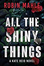 All the Shiny Things (Kate Reid Thrillers Book 1)