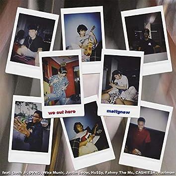 We out Here (feat. Qush Jr, Justin Leow, Wira Munir, Ca$Hie$H, Dvhg, Fahmy, The Mc, Hu$$Y, Haziman)
