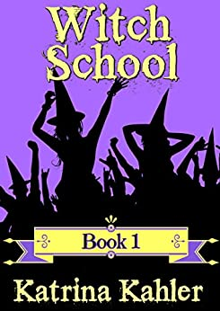 WITCH SCHOOL - Book 1 (Books for Girls - WITCH SCHOOL) by [Katrina Kahler, Kaz Campbell]