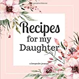 Best Blank Recipe Books - Recipes for my Daughter A Keepsake Journal: A Review