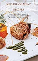 Ketogenic Meat Recipes: Effective Low-Carb Recipes To Balance Hormones And Effortlessly Reach Your Weight Loss Goal.