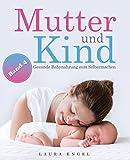 Mutter und Kind: Gesunde Babynahrung zum Selbermachen - Mit 40 einfachen und leckeren Rezepten für Ihr Baby - Band 4