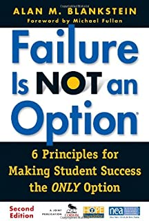 Failure Is Not an Option ®: 6 Principles for Making Student Success the ONLY Option
